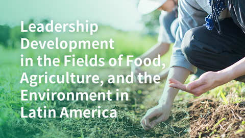 Leadership Development in the Fields of Food, Agriculture, and the Environment in Latin America